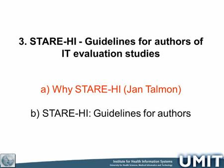 3. STARE-HI - Guidelines for authors of IT evaluation studies a) Why STARE-HI (Jan Talmon) b) STARE-HI: Guidelines for authors.