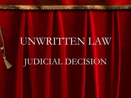 UNWRITTEN LAW JUDICIAL DECISION.