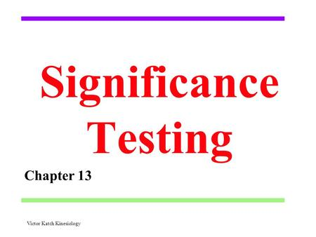 Significance Testing Chapter 13 Victor Katch Kinesiology.