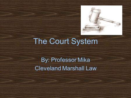 The Court System By: Professor Mika Cleveland Marshall Law.
