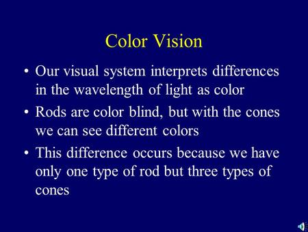 Color Vision Our visual system interprets differences in the wavelength of light as color Rods are color blind, but with the cones we can see different.
