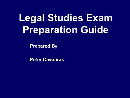 Legal Studies Exam Preparation Guide Prepared By Peter Cavouras.