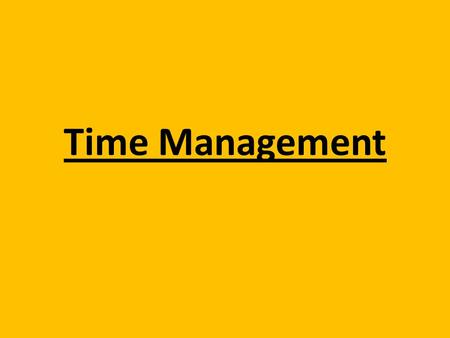 Time Management. Use Your Time Productively You have about 40 minutes each period to get your work done. That's plenty of time to get any of your homework.
