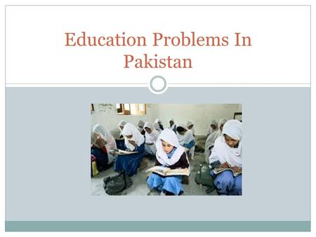 Education Problems In Pakistan. Introduction Around the world, there are many countries that deny education to certain groups of people because of certain.