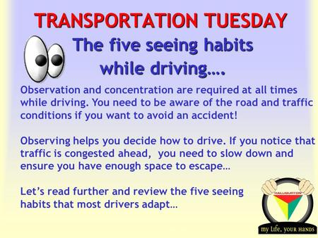 Transportation Tuesday TRANSPORTATION TUESDAY The five seeing habits while driving…. Observation and concentration are required at all times while driving.