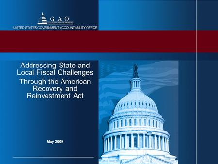 May 2009 Addressing State and Local Fiscal Challenges Through the American Recovery and Reinvestment Act.