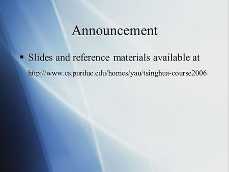 Announcement  Slides and reference materials available at   Slides and reference materials available.