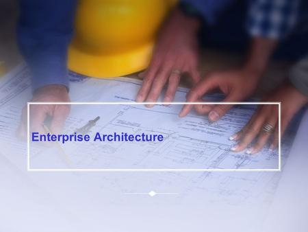 Enterprise Architecture. 2 Agenda What is Enterprise Architecture (EA)? Roles in EA? Why is EA Important? Tangible Benefits from EA? What Do We Need to.