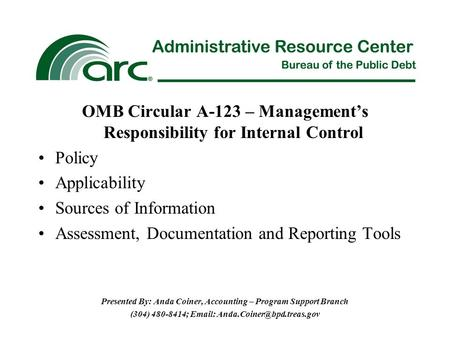 OMB Circular A-123 – Management's Responsibility for Internal Control Policy Applicability Sources of Information Assessment, Documentation and Reporting.