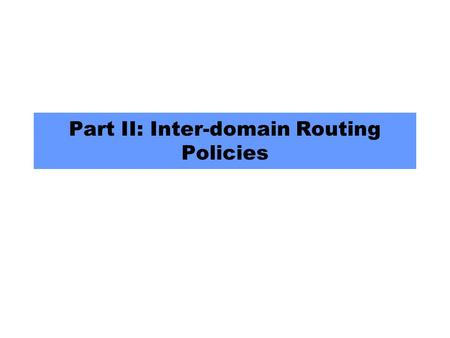 Part II: Inter-domain Routing Policies. March 8, 20042 What is routing policy? ISP1 ISP4ISP3 Cust1Cust2 ISP2 traffic Connectivity DOES NOT imply reachability!