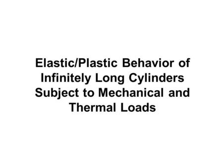Elastic/Plastic Behavior of Infinitely Long Cylinders Subject to <strong>Mechanical</strong> and Thermal Loads.