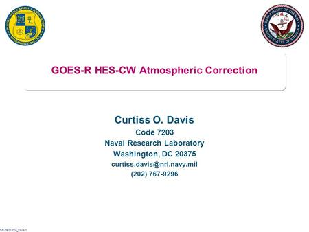 NRL09/21/2004_Davis.1 GOES-R HES-CW Atmospheric Correction Curtiss O. Davis Code 7203 Naval Research Laboratory Washington, DC 20375