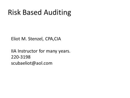 Eliot M. Stenzel, CPA,CIA IIA Instructor for many years. 220-3198 Risk Based Auditing.