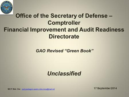 "Office of the Secretary of Defense – Comptroller Financial Improvement and Audit Readiness Directorate Unclassified 17 September 2014 GAO Revised ""Green."