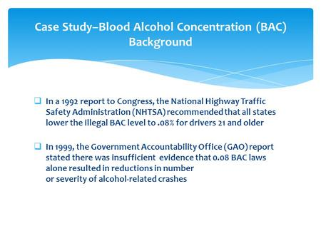 In a 1992 report to Congress, the National Highway Traffic Safety Administration (NHTSA) recommended that all states lower the illegal BAC level to.08%