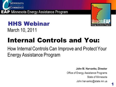 HHS Webinar Internal Controls and You: How Internal Controls Can Improve and Protect Your Energy Assistance Program John M. Harvanko, Director Office of.