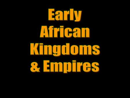 Early African Kingdoms & Empires.