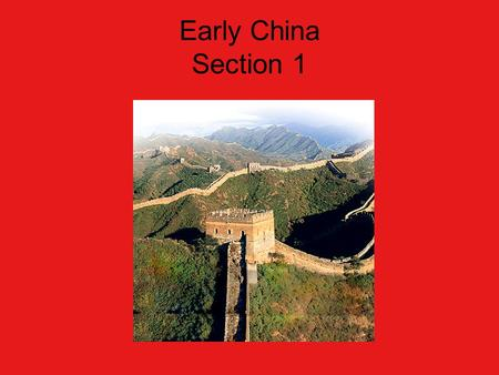 Early China Section 1. Places to Locate Huang He: river in China, also called the Yellow River; provided rich soil for Huang He valley Chang Jiang: river.