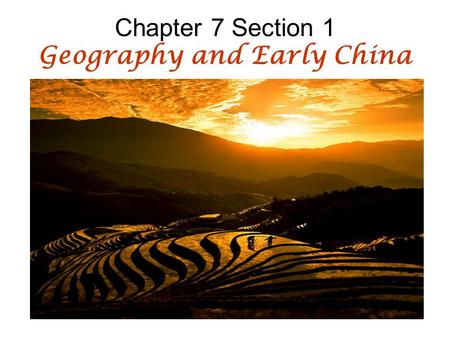 Chapter 7 Section 1 Geography and Early China