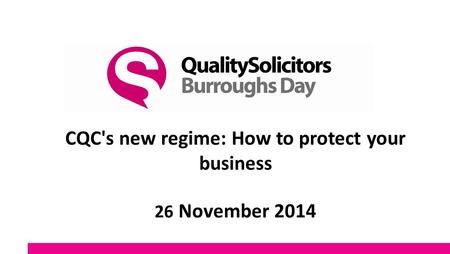 CQC's new regime: How to protect your business 26 November 2014.