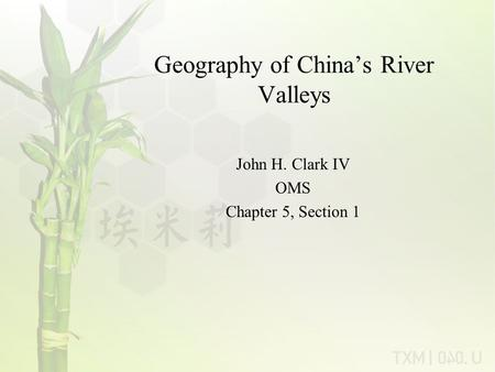 Geography of China's River Valleys John H. Clark IV OMS Chapter 5, Section 1.