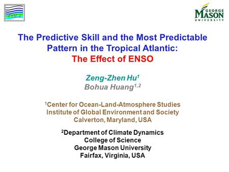 The Predictive Skill and the Most Predictable Pattern in the Tropical Atlantic: The Effect of ENSO Zeng-Zhen Hu 1 Bohua Huang 1,2 1 Center for Ocean-Land-Atmosphere.