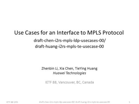 Draft-chen-i2rs-mpls-ldp-usecases-00/ draft-huang-i2rs-mpls-te-usecase-00 IETF 88 I2RS1 Use Cases for an Interface to MPLS Protocol draft-chen-i2rs-mpls-ldp-usecases-00/