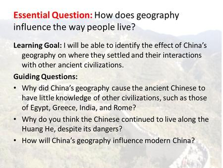 Essential Question: How does geography influence the way people live?
