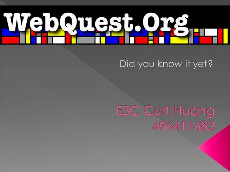What is a WebQuest?  A WebQuest is an inquiry-oriented lesson format in which most or all the information that learners work with comes from the web.