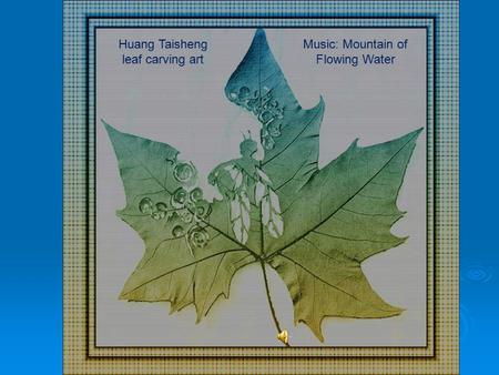 Huang Taisheng leaf carving art Music: Mountain of Flowing Water.