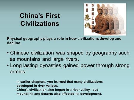 Physical geography plays a role in how civilizations develop and decline. Chinese civilization was shaped by geography such as mountains and large rivers.