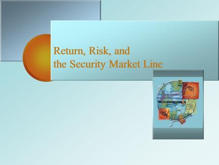 Return, Risk, and the Security Market Line Return, Risk, and the Security Market Line.