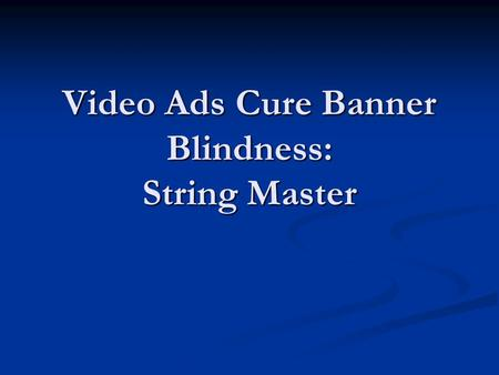 Video Ads Cure Banner Blindness: String Master