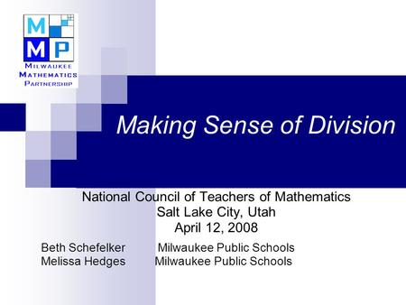 Making Sense of <strong>Division</strong> National Council of Teachers of Mathematics Salt Lake City, Utah April 12, 2008 Beth Schefelker Milwaukee Public Schools Melissa.