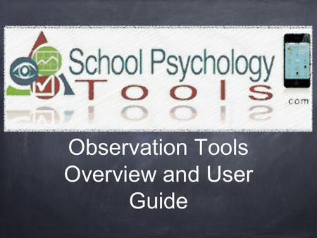 Observation Tools Overview and User Guide. Does the need to determine the impact a student's ADHD is having in the classroom or quantitatively describe.