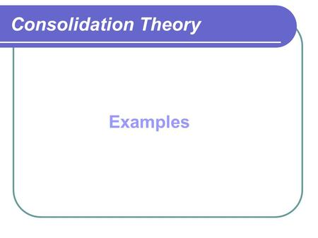 Consolidation Theory Examples.
