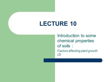 LECTURE 10 Introduction to some chemical properties of soils : Factors affecting plant growth (2)