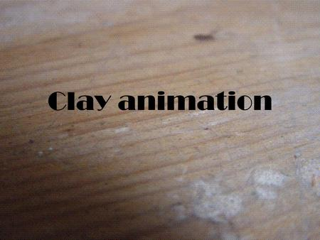 Clay animation. Stop motion (or frame-by-frame) is an animation technique to make a physically manipulated object appear to move on its own. The object.