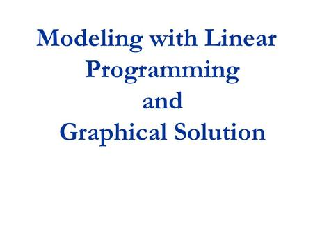 Modeling with Linear Programming and Graphical Solution