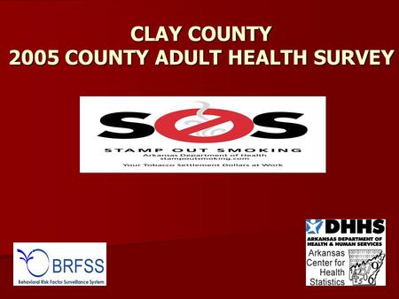 CLAY COUNTY 2005 COUNTY ADULT HEALTH SURVEY.  The BRFSS is the world's largest continuously conducted telephone survey.  It covers issues surrounding.