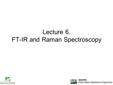 Lecture 6. FT-IR and Raman Spectroscopy. FT-IR Analytical infrared studies are based on the absorption or reflection of the electromagnetic radiation.