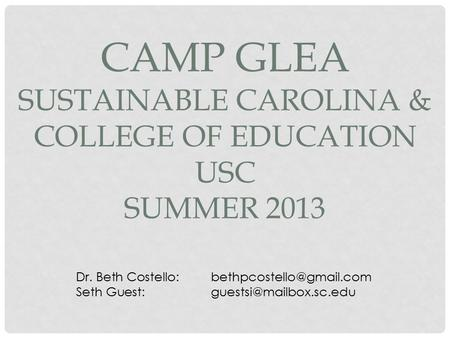 CAMP GLEA SUSTAINABLE CAROLINA & COLLEGE OF EDUCATION USC SUMMER 2013 Dr. Beth Seth Guest: