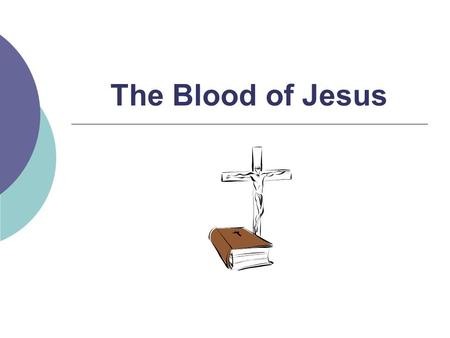 The Blood of Jesus. The Blood of Animals Hebrews 8:5;9:9,23 Blood was made Blood was shed Blood was offered Blood was applied Leviticus 17:11,14.