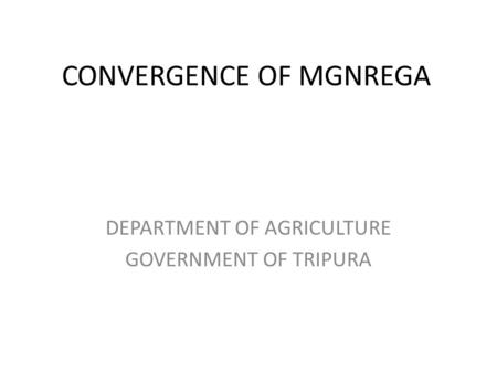 CONVERGENCE OF MGNREGA DEPARTMENT OF AGRICULTURE GOVERNMENT OF TRIPURA.