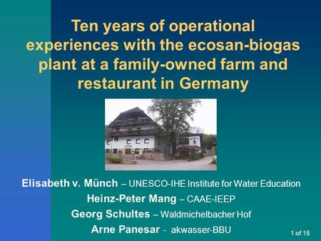 1 of 15 Elisabeth v. Münch – UNESCO-IHE Institute for Water Education Heinz-Peter Mang – CAAE-IEEP Georg Schultes – Waldmichelbacher Hof Arne Panesar -
