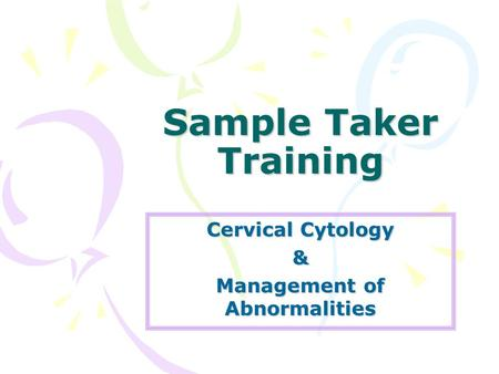 Sample Taker Training Cervical Cytology & Management of Abnormalities.