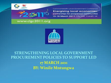 (SEW) STRENGTHENING LOCAL GOVERNMENT PROCUREMENT POLICIES TO SUPPORT LED 17 MARCH 2011 BY: Winile Mntungwa.