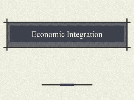 Economic Integration.