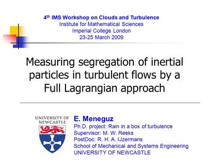 Measuring segregation of inertial particles in turbulent flows by a Full Lagrangian approach E. Meneguz Ph.D. project: Rain in a box of turbulence Supervisor: