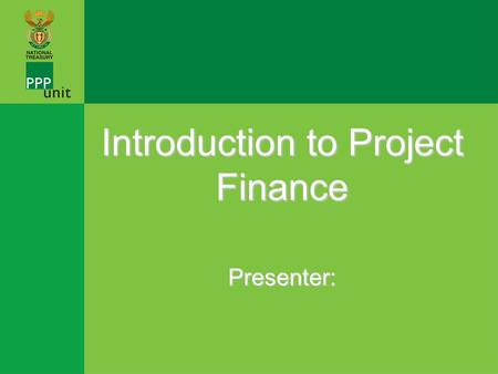 LIMITED/NON RECOURSE PROJECT FINANCE INTRODUCTION Introduction to Project Finance Presenter: